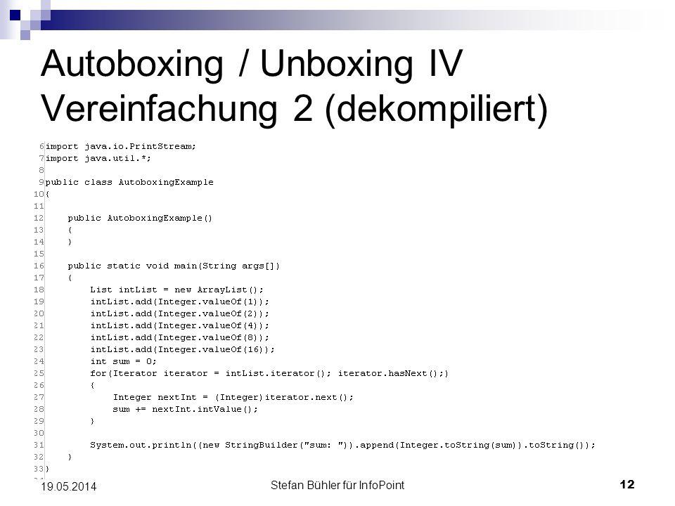 Stefan Bühler für InfoPoint 12 19.05.2014 Autoboxing / Unboxing IV Vereinfachung 2 (dekompiliert)