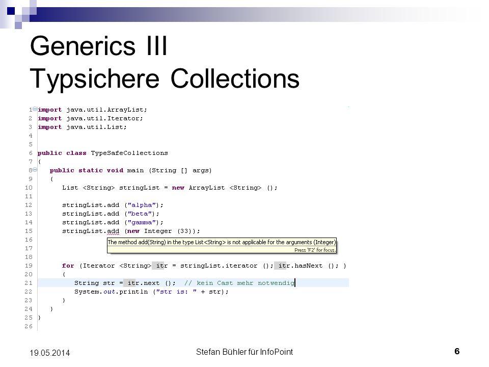 Stefan Bühler für InfoPoint 6 19.05.2014 Generics III Typsichere Collections