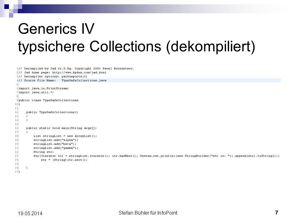Stefan Bühler für InfoPoint 7 19.05.2014 Generics IV typsichere Collections (dekompiliert)