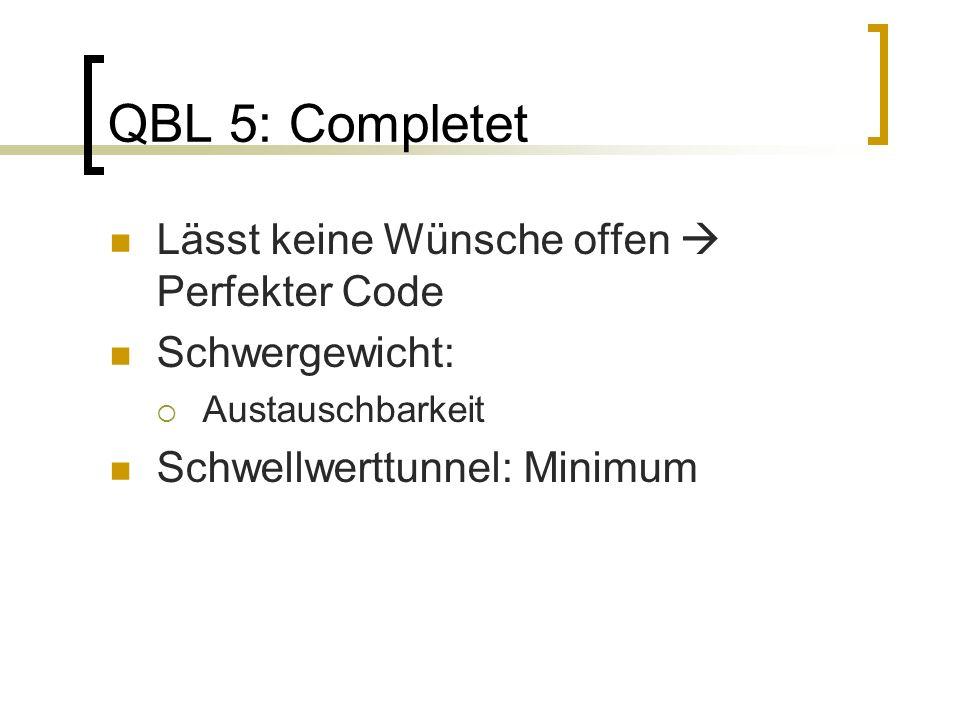 QBL 5: Completet Lässt keine Wünsche offen Perfekter Code Schwergewicht: Austauschbarkeit Schwellwerttunnel: Minimum