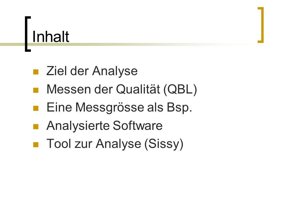 Inhalt Ziel der Analyse Messen der Qualität (QBL) Eine Messgrösse als Bsp.