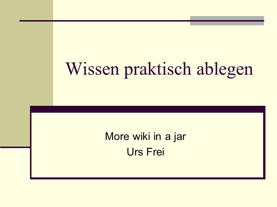 Wissen praktisch ablegen More wiki in a jar Urs Frei