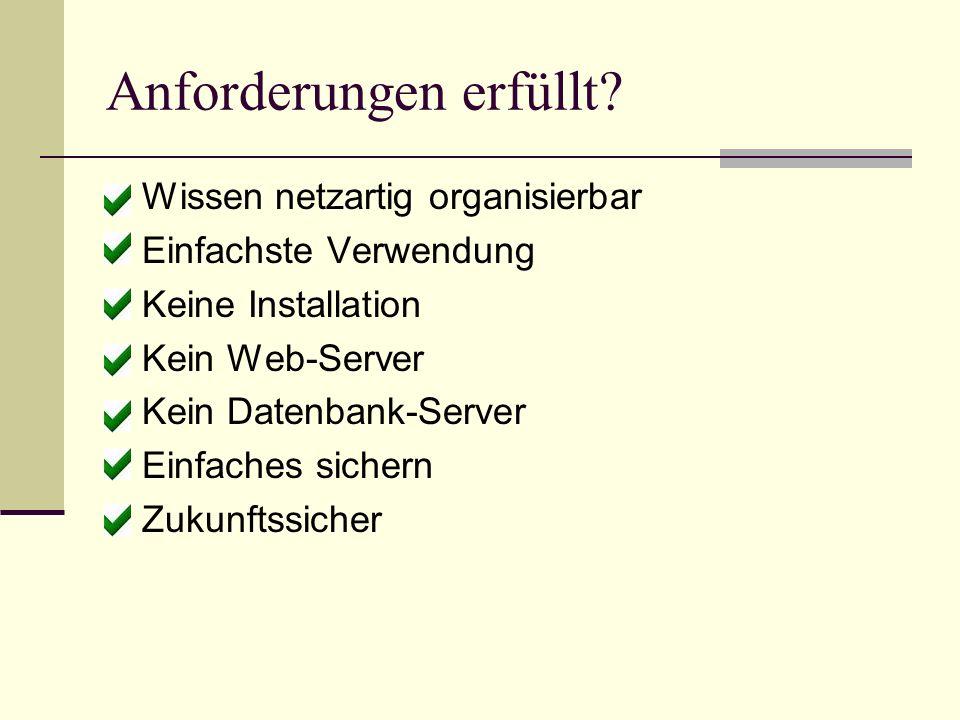 Anforderungen erfüllt? Wissen netzartig organisierbar Einfachste Verwendung Keine Installation Kein Web-Server Kein Datenbank-Server Einfaches sichern