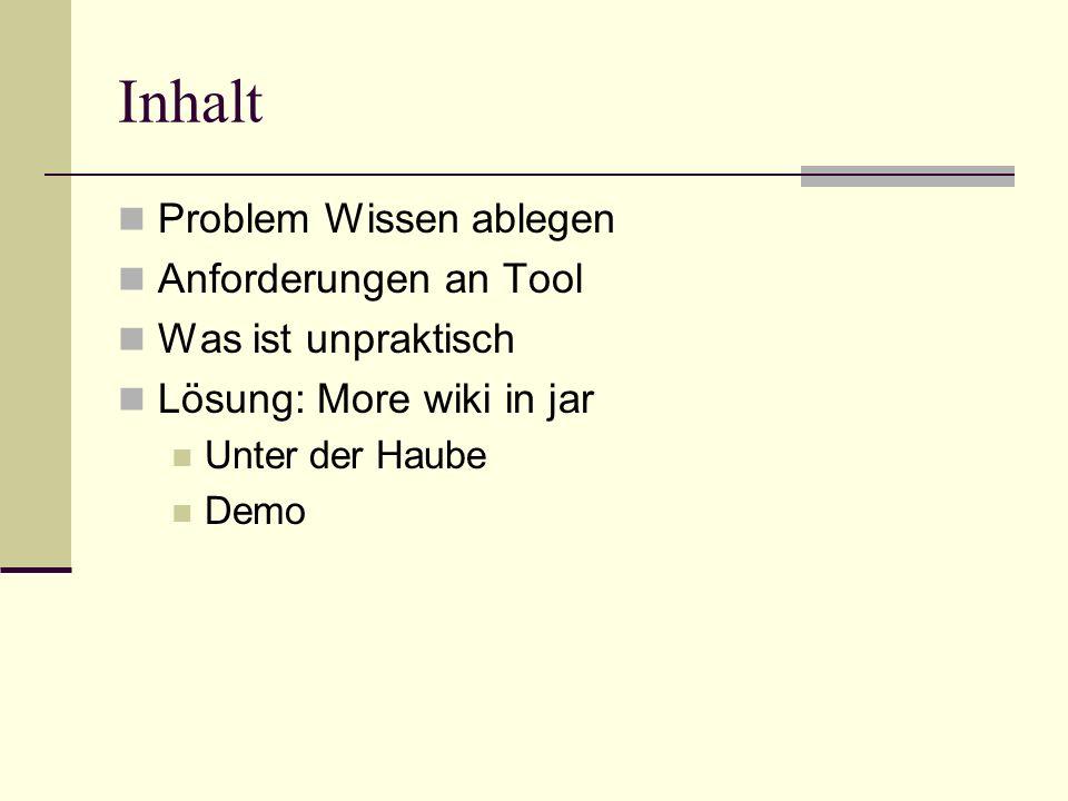 Inhalt Problem Wissen ablegen Anforderungen an Tool Was ist unpraktisch Lösung: More wiki in jar Unter der Haube Demo