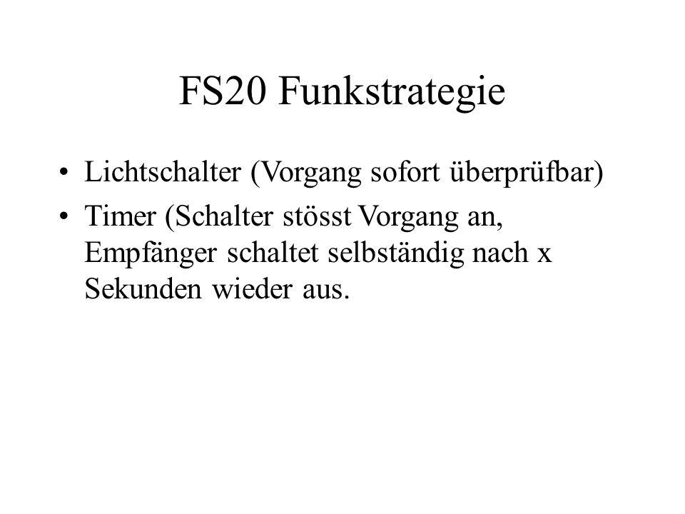 FS20 Funkstrategie Lichtschalter (Vorgang sofort überprüfbar) Timer (Schalter stösst Vorgang an, Empfänger schaltet selbständig nach x Sekunden wieder aus.
