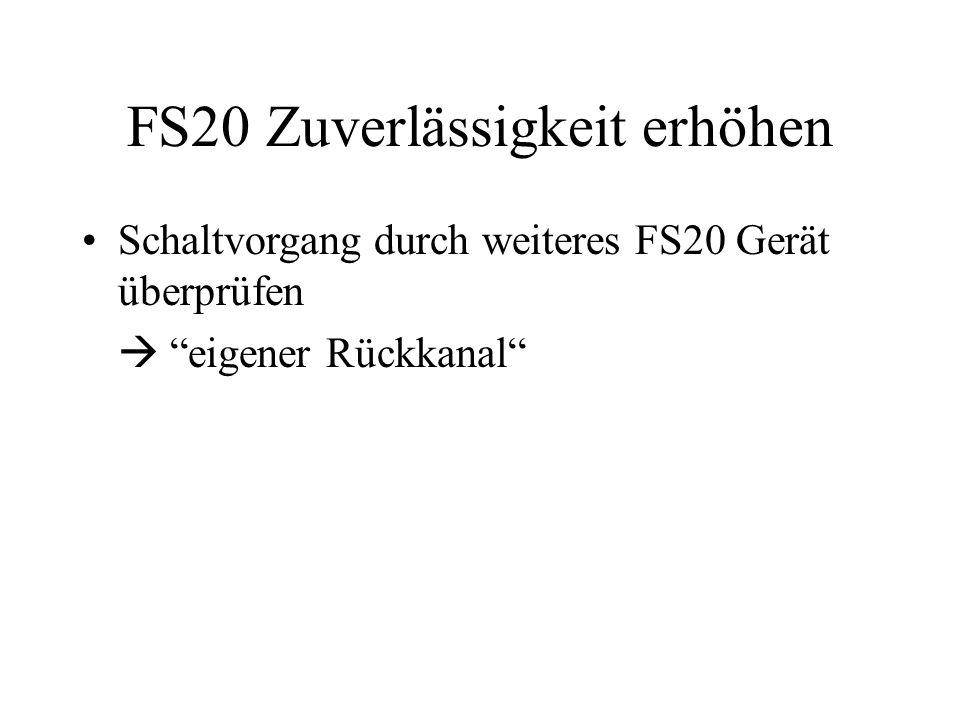 FS20 Zuverlässigkeit erhöhen Schaltvorgang durch weiteres FS20 Gerät überprüfen eigener Rückkanal