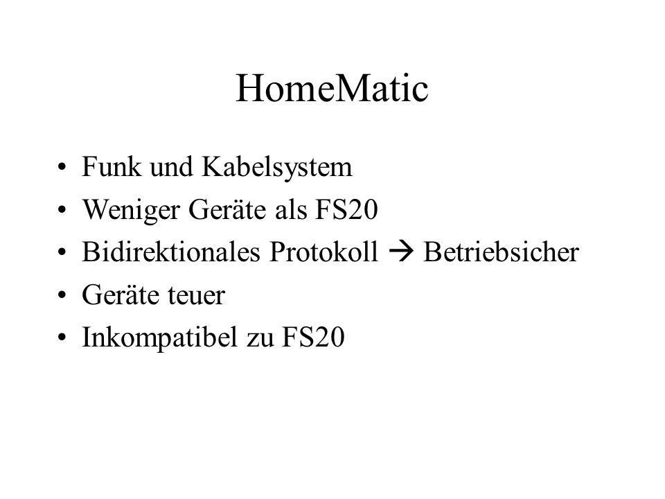 HomeMatic Funk und Kabelsystem Weniger Geräte als FS20 Bidirektionales Protokoll Betriebsicher Geräte teuer Inkompatibel zu FS20