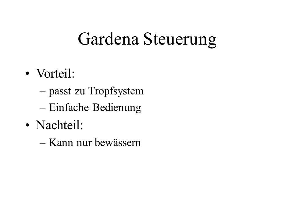 Gardena Steuerung Vorteil: –passt zu Tropfsystem –Einfache Bedienung Nachteil: –Kann nur bewässern