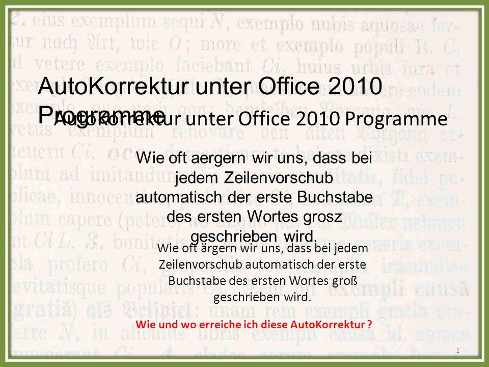 AutoKorrektur unter Office 2010 Programme Wie oft aergern wir uns, dass bei jedem Zeilenvorschub automatisch der erste Buchstabe des ersten Wortes grosz geschrieben wird.