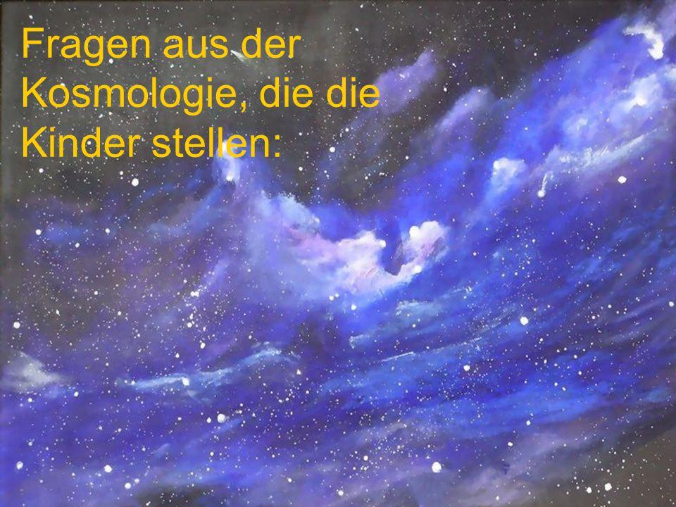Fragen aus der Kosmologie, die die Kinder stellen: