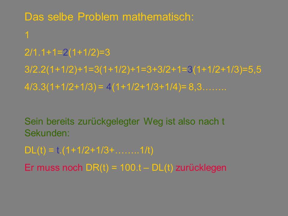 Das selbe Problem mathematisch: 1 2/1.1+1=2(1+1/2)=3 3/2.2(1+1/2)+1=3(1+1/2)+1=3+3/2+1=3(1+1/2+1/3)=5,5 4/3.3(1+1/2+1/3) = 4(1+1/2+1/3+1/4)= 8,3……..