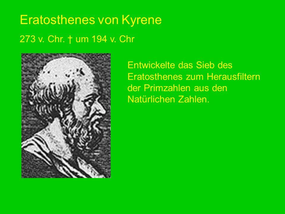 Eratosthenes von Kyrene 273 v. Chr. um 194 v. Chr Entwickelte das Sieb des Eratosthenes zum Herausfiltern der Primzahlen aus den Natürlichen Zahlen.