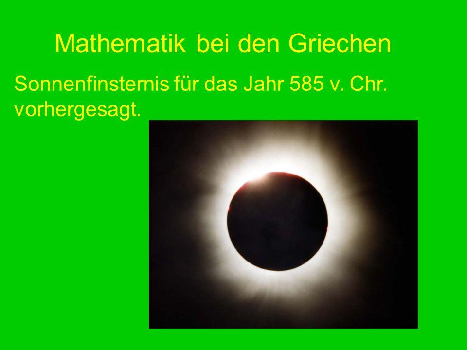 Mathematik bei den Griechen Sonnenfinsternis für das Jahr 585 v. Chr. vorhergesagt.