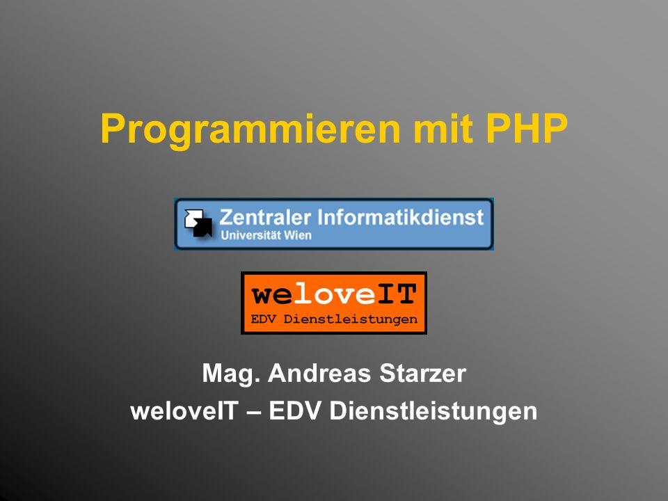 Programmieren mit PHP Mag. Andreas Starzer weloveIT – EDV Dienstleistungen