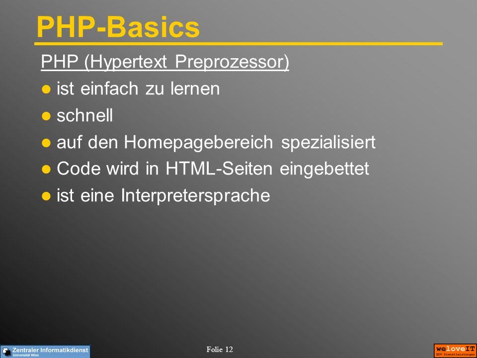 Folie 12 PHP-Basics PHP (Hypertext Preprozessor) ist einfach zu lernen schnell auf den Homepagebereich spezialisiert Code wird in HTML-Seiten eingebet