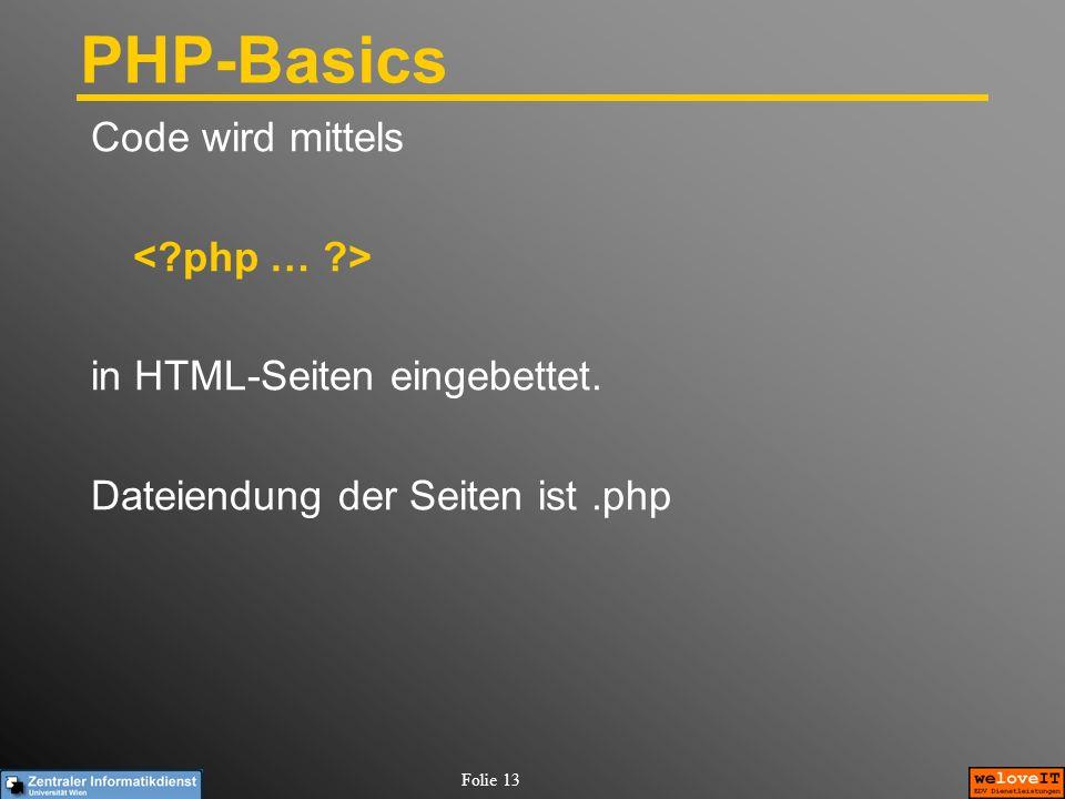 Folie 13 PHP-Basics Code wird mittels in HTML-Seiten eingebettet. Dateiendung der Seiten ist.php