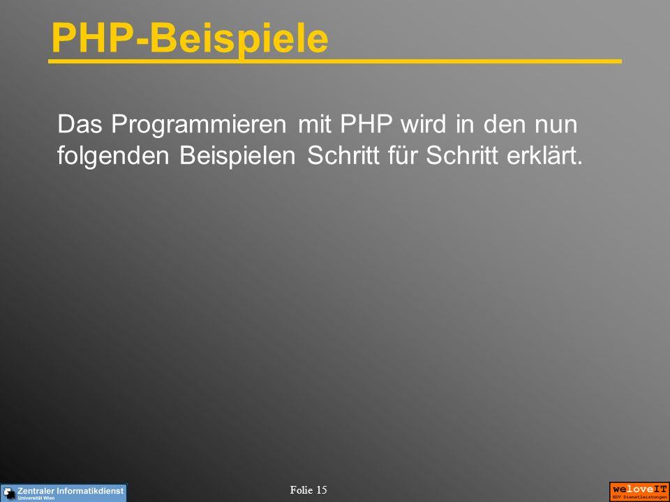 Folie 15 PHP-Beispiele Das Programmieren mit PHP wird in den nun folgenden Beispielen Schritt für Schritt erklärt.