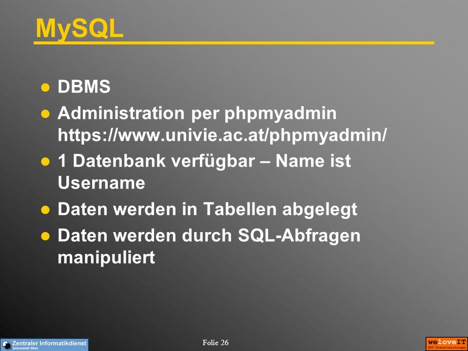 Folie 26 MySQL DBMS Administration per phpmyadmin https://www.univie.ac.at/phpmyadmin/ 1 Datenbank verfügbar – Name ist Username Daten werden in Tabel