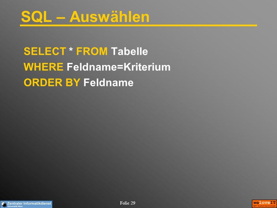 Folie 29 SQL – Auswählen SELECT * FROM Tabelle WHERE Feldname=Kriterium ORDER BY Feldname