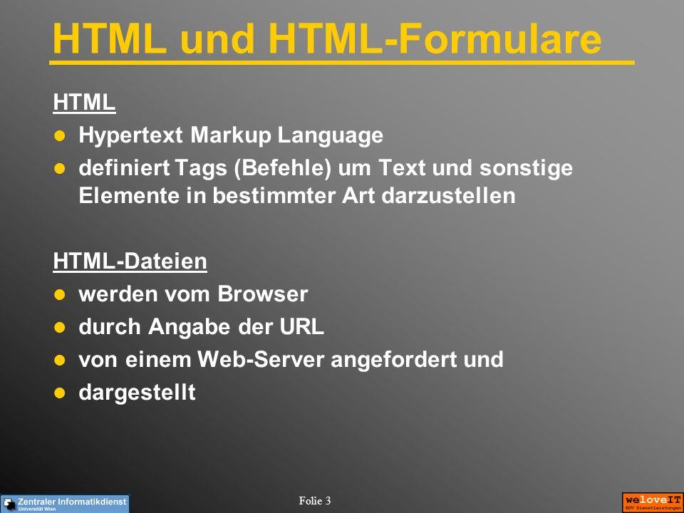 Folie 3 HTML und HTML-Formulare HTML Hypertext Markup Language definiert Tags (Befehle) um Text und sonstige Elemente in bestimmter Art darzustellen H