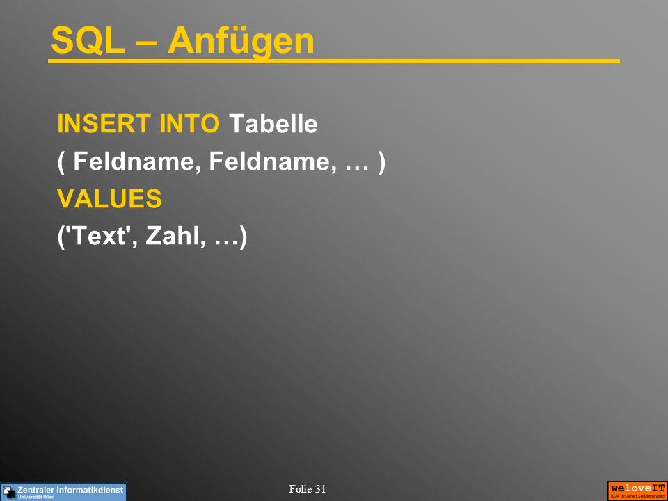 Folie 31 SQL – Anfügen INSERT INTO Tabelle ( Feldname, Feldname, … ) VALUES ('Text', Zahl, …)