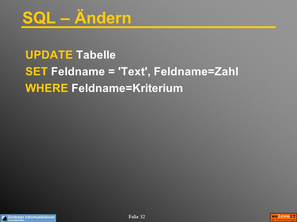 Folie 32 SQL – Ändern UPDATE Tabelle SET Feldname = 'Text', Feldname=Zahl WHERE Feldname=Kriterium