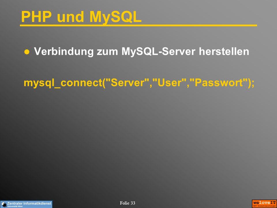 Folie 33 PHP und MySQL Verbindung zum MySQL-Server herstellen mysql_connect(