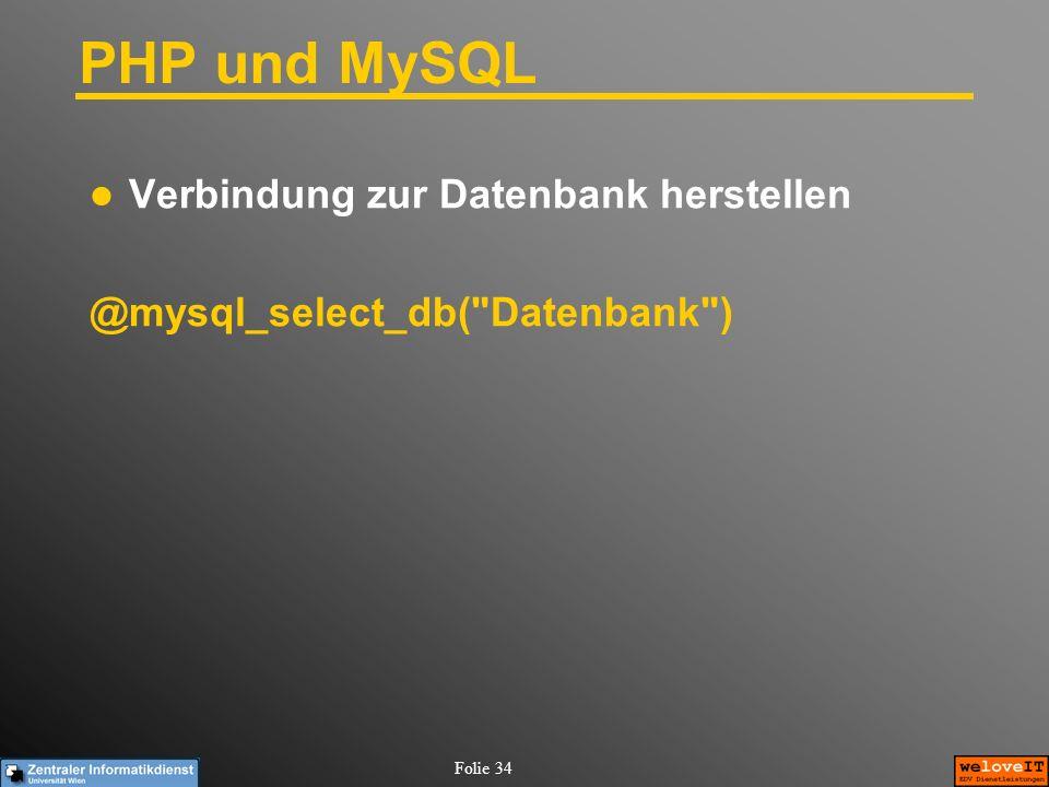 Folie 34 PHP und MySQL Verbindung zur Datenbank herstellen @mysql_select_db(