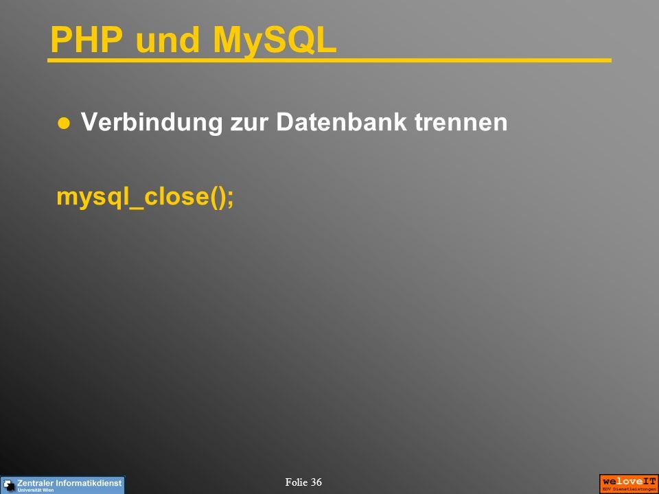 Folie 36 PHP und MySQL Verbindung zur Datenbank trennen mysql_close();