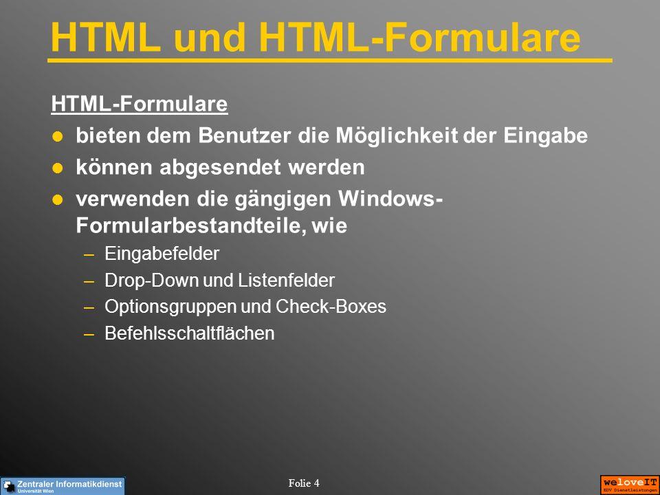 Folie 4 HTML und HTML-Formulare HTML-Formulare bieten dem Benutzer die Möglichkeit der Eingabe können abgesendet werden verwenden die gängigen Windows