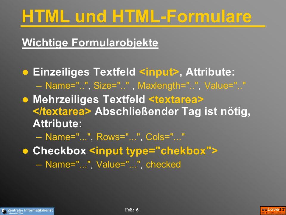 Folie 6 HTML und HTML-Formulare Wichtige Formularobjekte Einzeiliges Textfeld, Attribute: –Name=