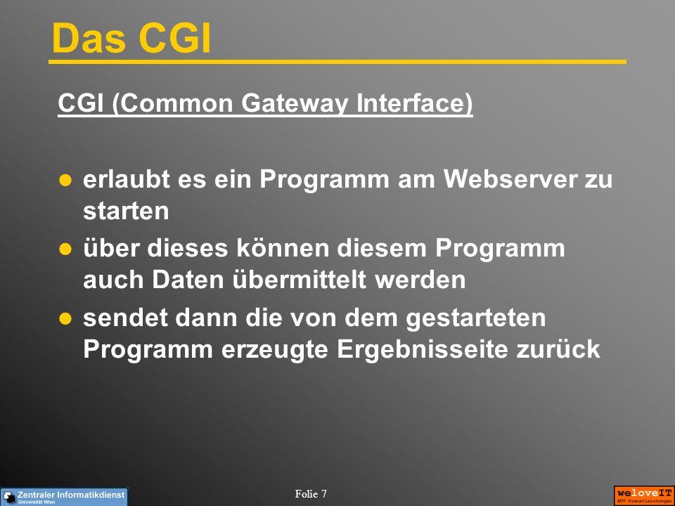 Folie 7 Das CGI CGI (Common Gateway Interface) erlaubt es ein Programm am Webserver zu starten über dieses können diesem Programm auch Daten übermitte