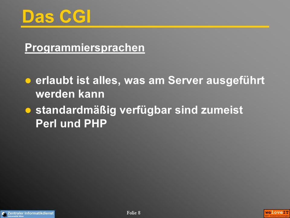 Folie 8 Das CGI Programmiersprachen erlaubt ist alles, was am Server ausgeführt werden kann standardmäßig verfügbar sind zumeist Perl und PHP