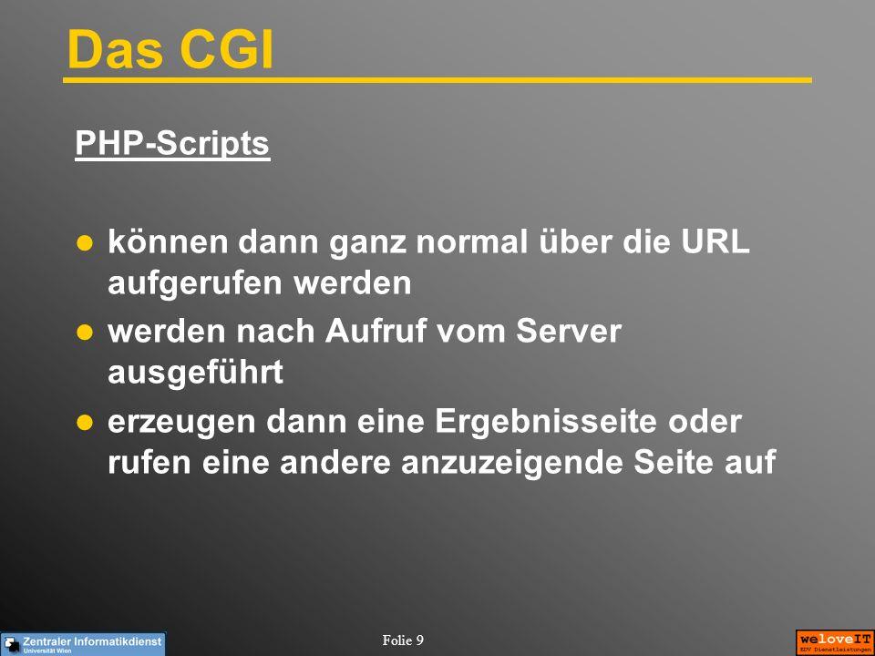 Folie 9 Das CGI PHP-Scripts können dann ganz normal über die URL aufgerufen werden werden nach Aufruf vom Server ausgeführt erzeugen dann eine Ergebni