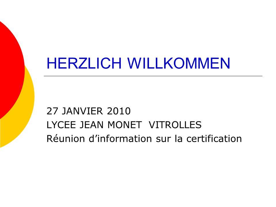 HERZLICH WILLKOMMEN 27 JANVIER 2010 LYCEE JEAN MONET VITROLLES Réunion dinformation sur la certification