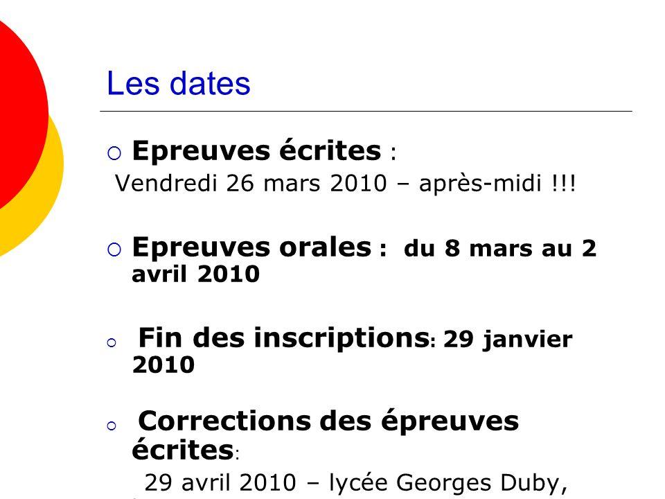 Les dates Epreuves écrites : Vendredi 26 mars 2010 – après-midi !!! Epreuves orales : du 8 mars au 2 avril 2010 Fin des inscriptions : 29 janvier 2010