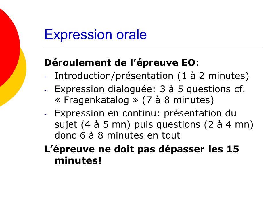 Expression orale Déroulement de lépreuve EO: - Introduction/présentation (1 à 2 minutes) - Expression dialoguée: 3 à 5 questions cf. « Fragenkatalog »
