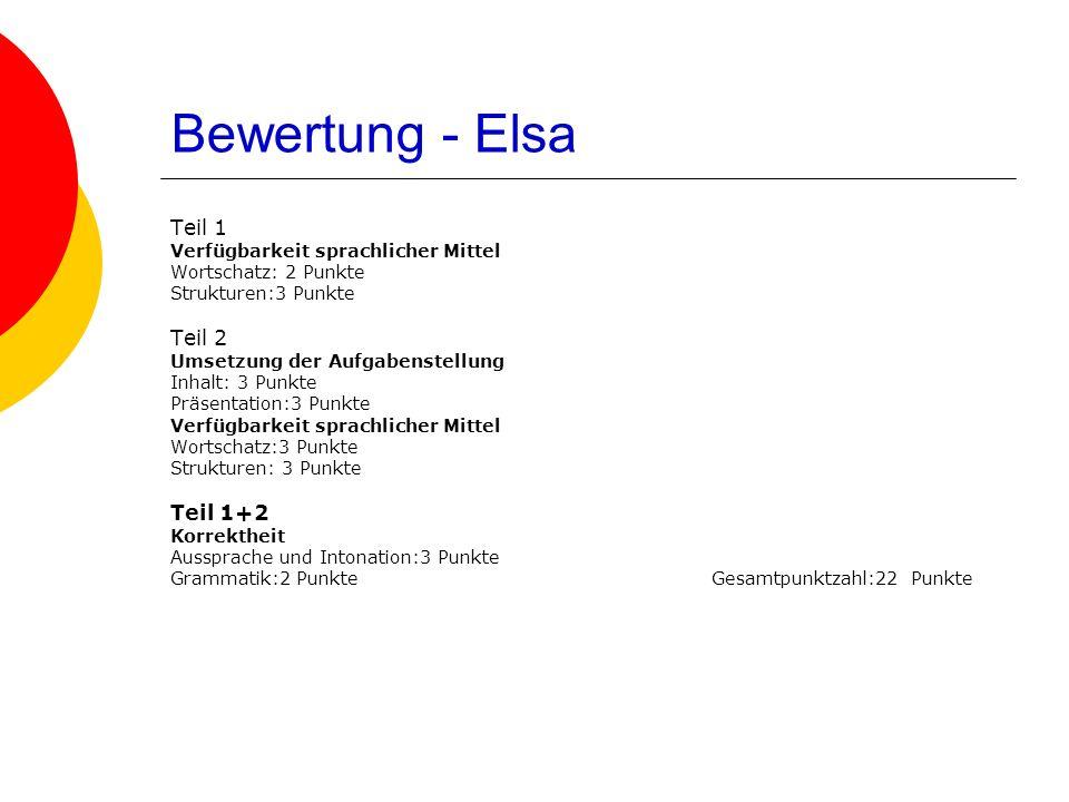 Bewertung - Elsa Teil 1 Verfügbarkeit sprachlicher Mittel Wortschatz: 2 Punkte Strukturen:3 Punkte Teil 2 Umsetzung der Aufgabenstellung Inhalt: 3 Pun