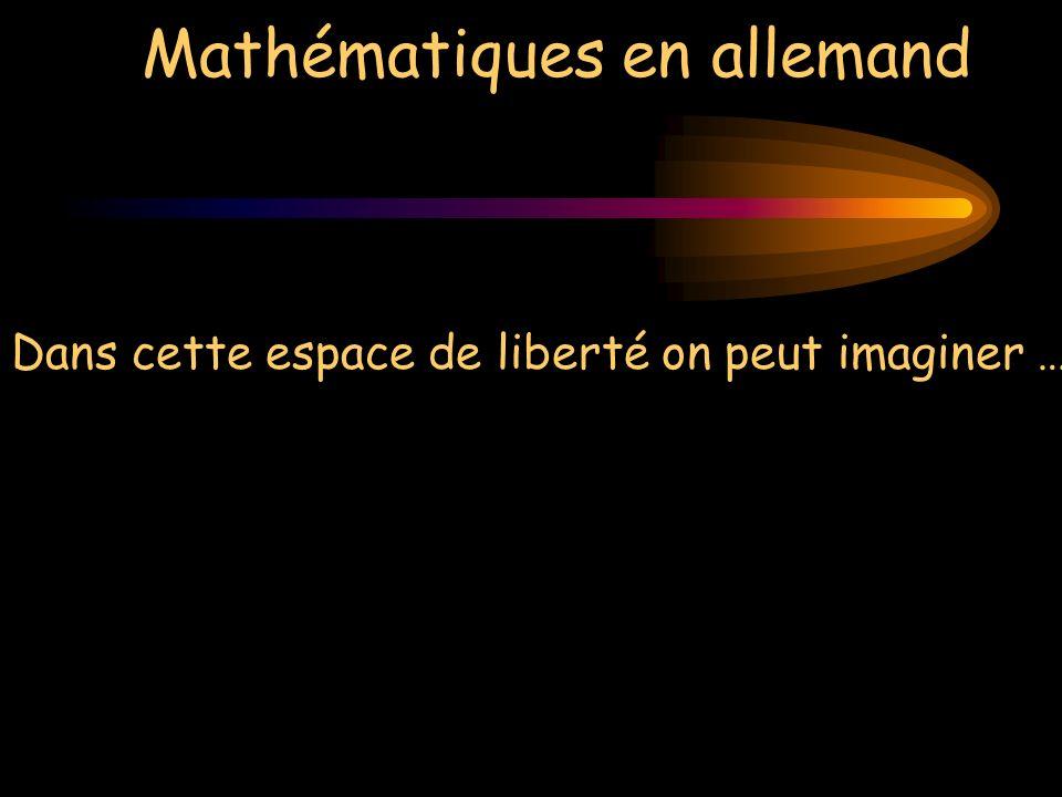 Mathématiques en allemand Dans cette espace de liberté on peut imaginer …