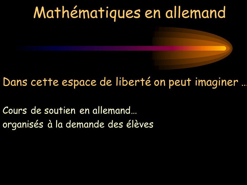 Mathématiques en allemand Dans cette espace de liberté on peut imaginer … Cours de soutien en allemand… organisés à la demande des élèves