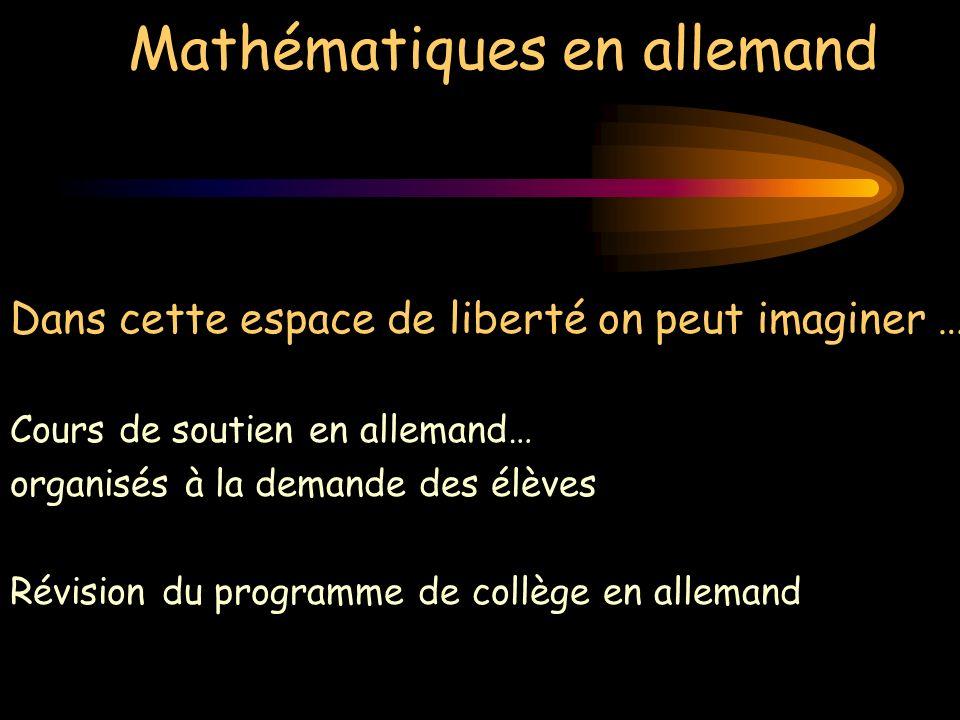Mathématiques en allemand Dans cette espace de liberté on peut imaginer … Cours de soutien en allemand… organisés à la demande des élèves Révision du