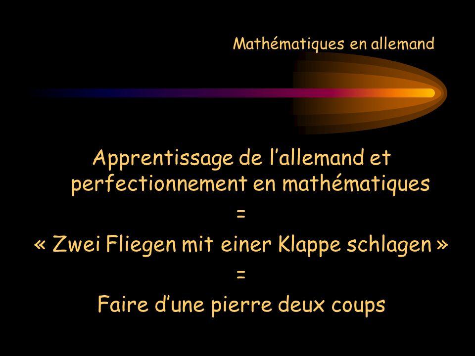 Mathématiques en allemand Apprentissage de lallemand et perfectionnement en mathématiques = « Zwei Fliegen mit einer Klappe schlagen » = Faire dune pi