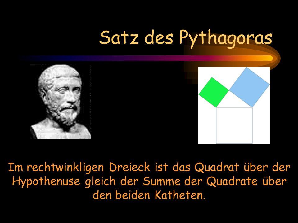Satz des Pythagoras Im rechtwinkligen Dreieck ist das Quadrat über der Hypothenuse gleich der Summe der Quadrate über den beiden Katheten.