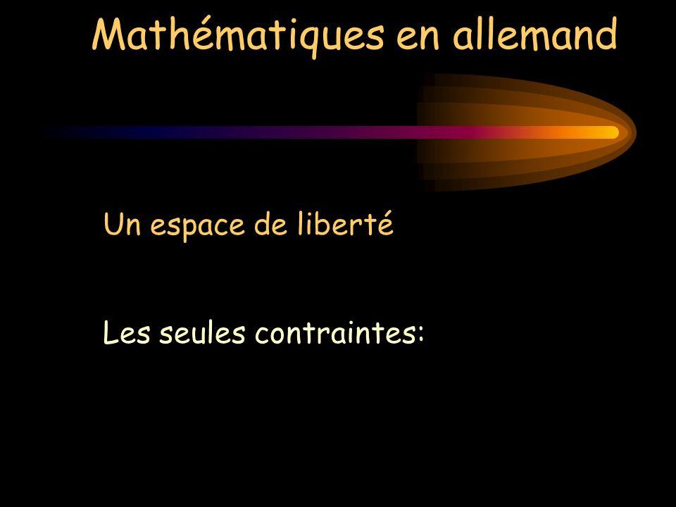 Mathématiques en allemand Un espace de liberté Les seules contraintes: