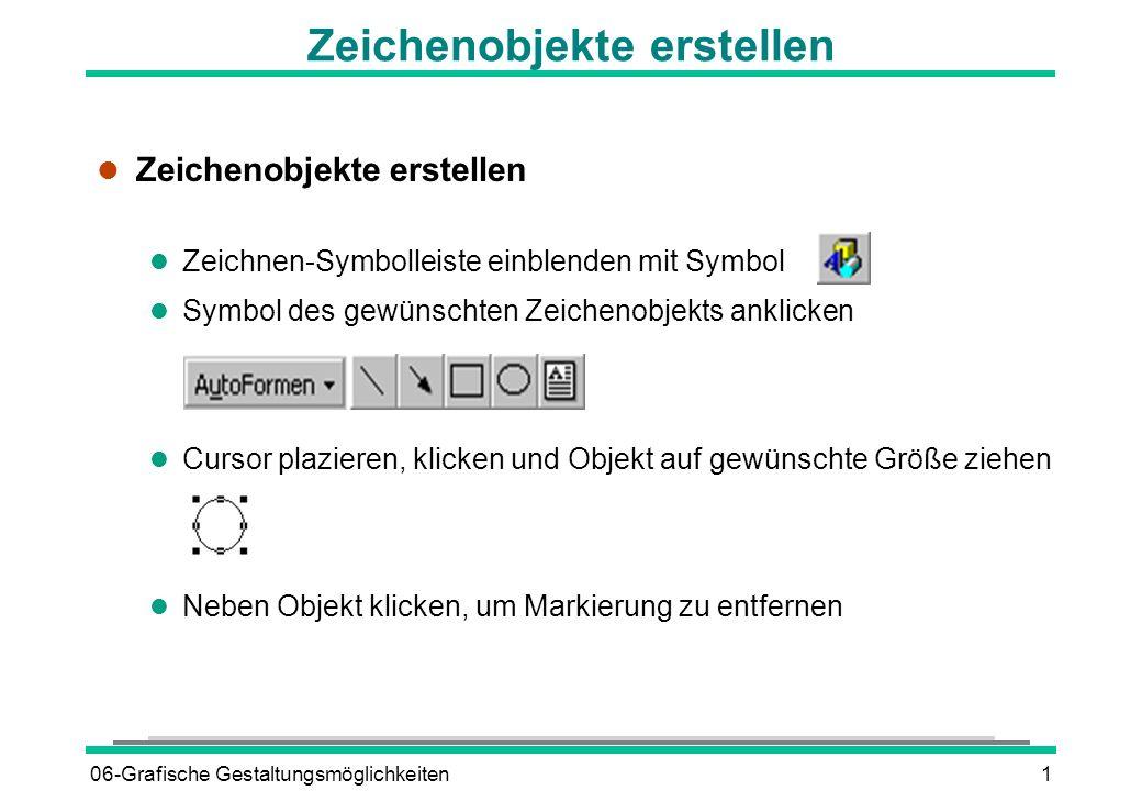 06-Grafische Gestaltungsmöglichkeiten1 l Zeichenobjekte erstellen l Zeichnen-Symbolleiste einblenden mit Symbol l Symbol des gewünschten Zeichenobjekt