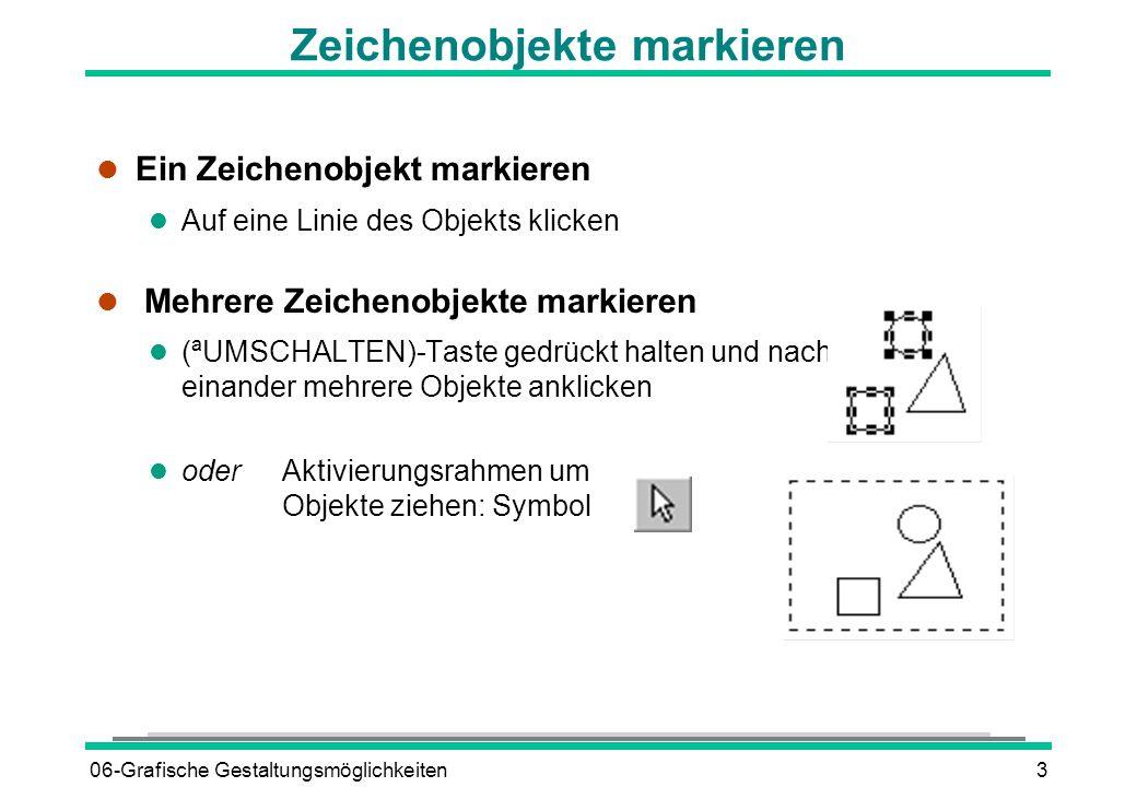 06-Grafische Gestaltungsmöglichkeiten3 l Ein Zeichenobjekt markieren l Auf eine Linie des Objekts klicken l Mehrere Zeichenobjekte markieren (ªUMSCHAL