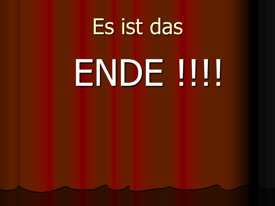Es ist das ENDE !!!! ENDE !!!!