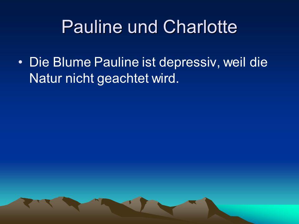 Die Blume Pauline ist depressiv, weil die Natur nicht geachtet wird.