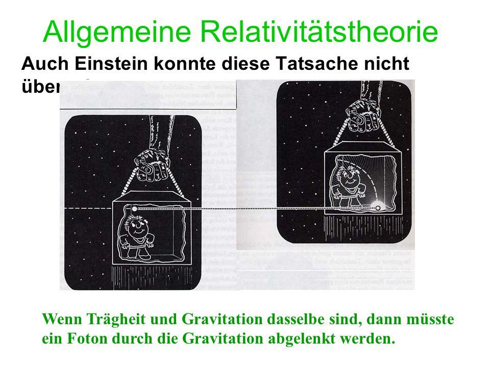 Allgemeine Relativitätstheorie Auch Einstein konnte diese Tatsache nicht übergehen : Wenn Trägheit und Gravitation dasselbe sind, dann müsste ein Foton durch die Gravitation abgelenkt werden.