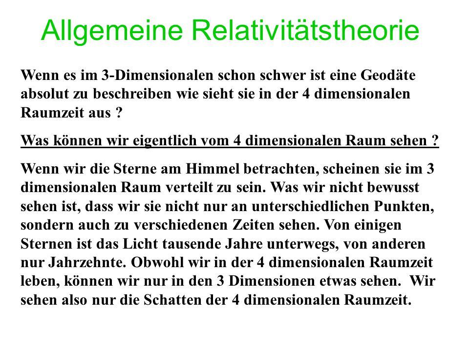 Allgemeine Relativitätstheorie Wenn es im 3-Dimensionalen schon schwer ist eine Geodäte absolut zu beschreiben wie sieht sie in der 4 dimensionalen Raumzeit aus .